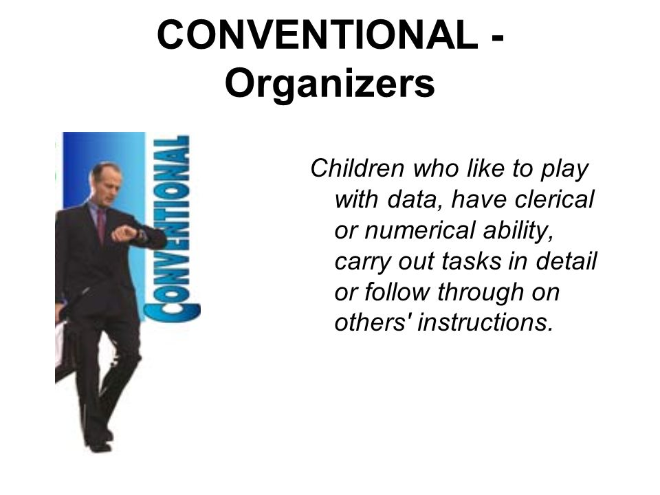 CONVENTIONAL - Organizers Children who like to play with data, have clerical or numerical ability, carry out tasks in detail or follow through on othe