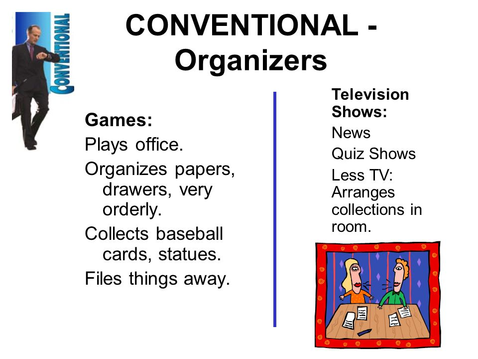 CONVENTIONAL - Organizers Games: Plays office. Organizes papers, drawers, very orderly. Collects baseball cards, statues. Files things away. Televisio