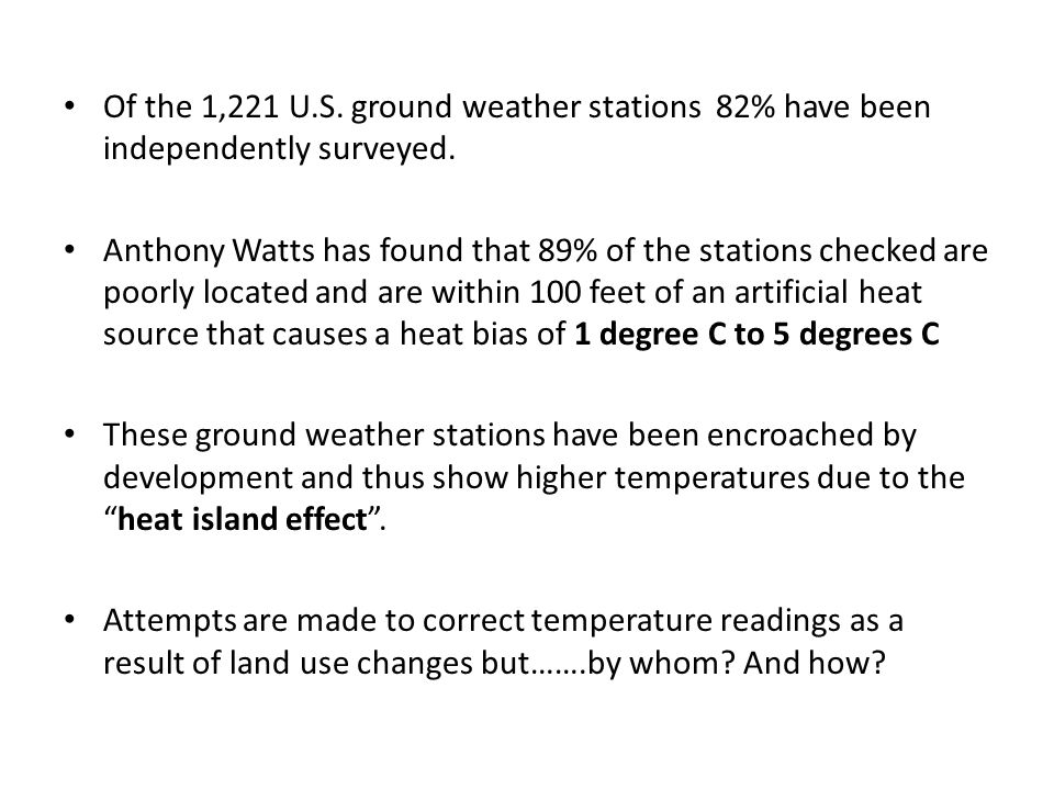 Of the 1,221 U.S. ground weather stations 82% have been independently surveyed. Anthony Watts has found that 89% of the stations checked are poorly lo