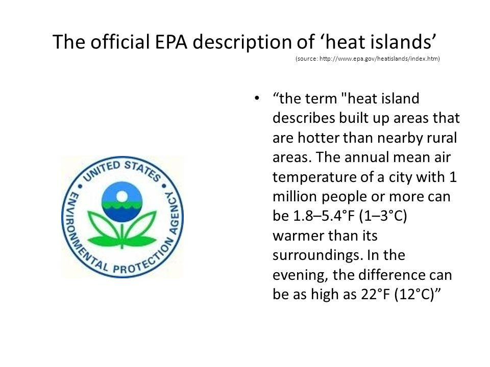 The official EPA description of heat islands (source: http://www.epa.gov/heatislands/index.htm) the term