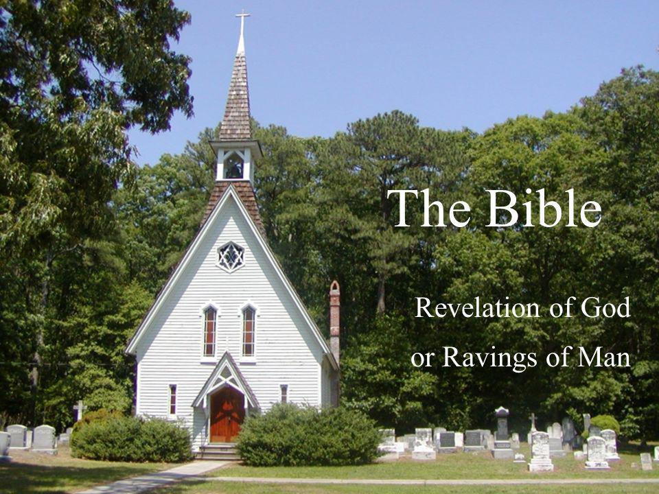 The Bible Revelation of God or Ravings of Man