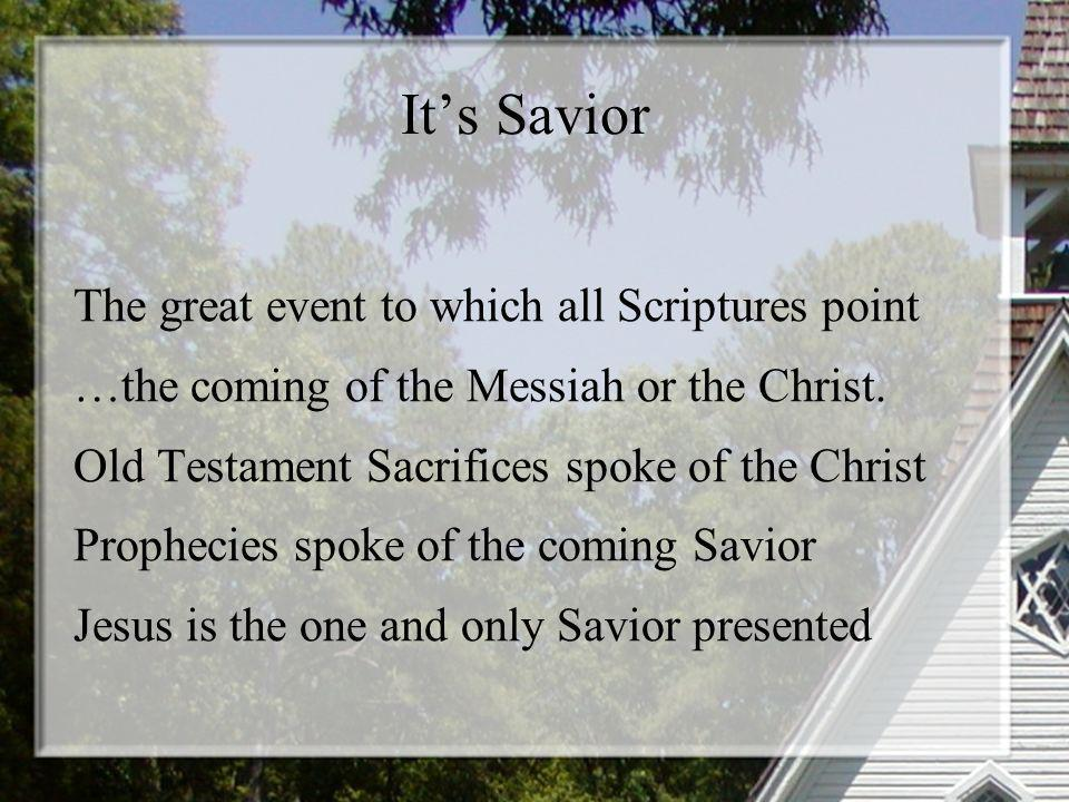 Its Savior The great event to which all Scriptures point …the coming of the Messiah or the Christ.