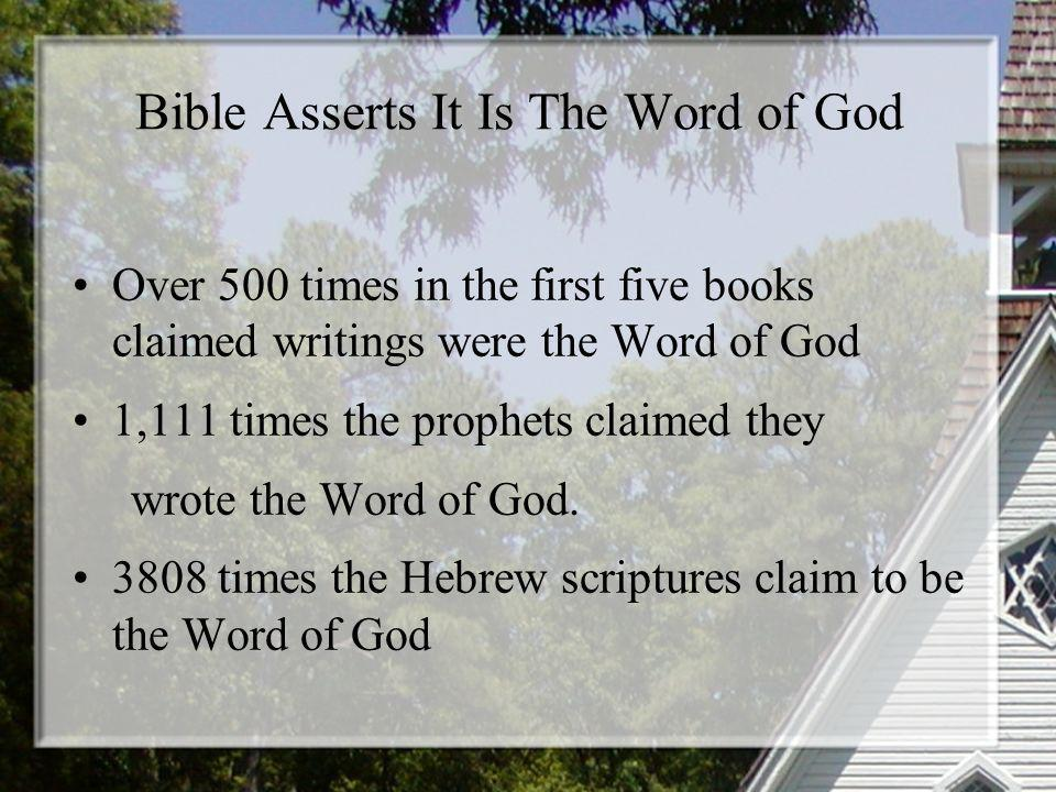 Bible Asserts It Is The Word of God Over 500 times in the first five books claimed writings were the Word of God 1,111 times the prophets claimed they