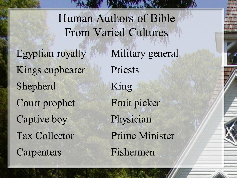 Human Authors of Bible From Varied Cultures Egyptian royaltyMilitary general Kings cupbearerPriests ShepherdKing Court prophetFruit picker Captive boyPhysician Tax CollectorPrime Minister CarpentersFishermen