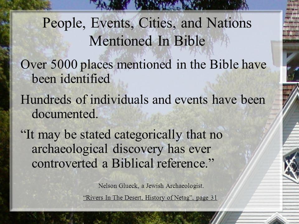 People, Events, Cities, and Nations Mentioned In Bible Over 5000 places mentioned in the Bible have been identified Hundreds of individuals and events have been documented.