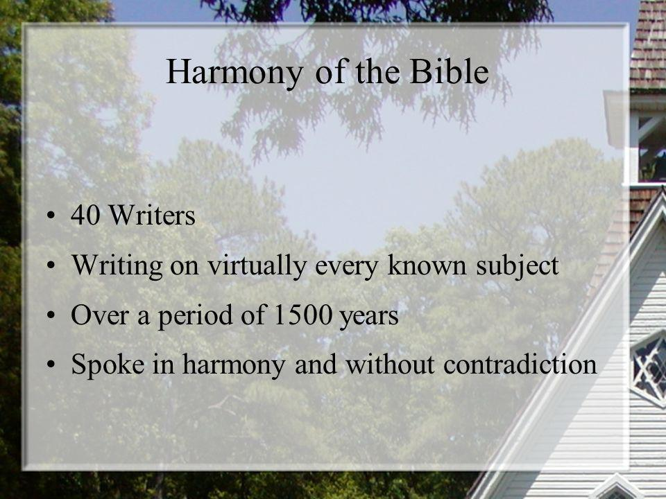 Harmony of the Bible 40 Writers Writing on virtually every known subject Over a period of 1500 years Spoke in harmony and without contradiction
