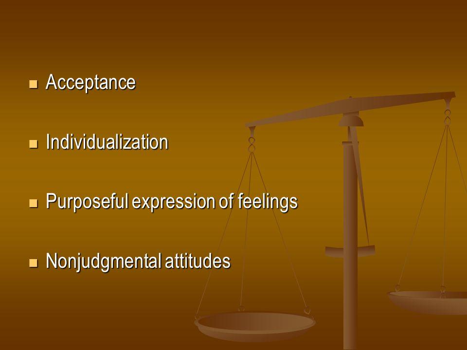 Acceptance Acceptance Individualization Individualization Purposeful expression of feelings Purposeful expression of feelings Nonjudgmental attitudes