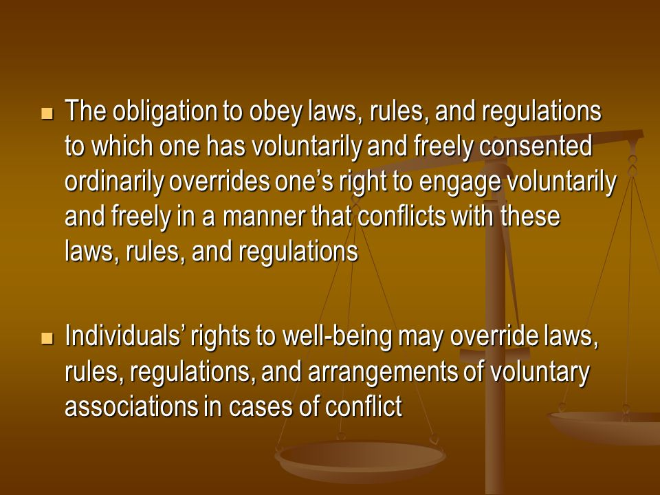The obligation to obey laws, rules, and regulations to which one has voluntarily and freely consented ordinarily overrides ones right to engage volunt