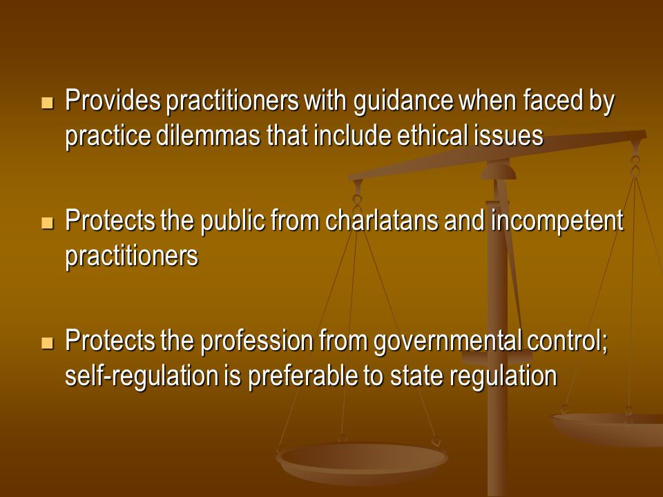 Provides practitioners with guidance when faced by practice dilemmas that include ethical issues Provides practitioners with guidance when faced by pr