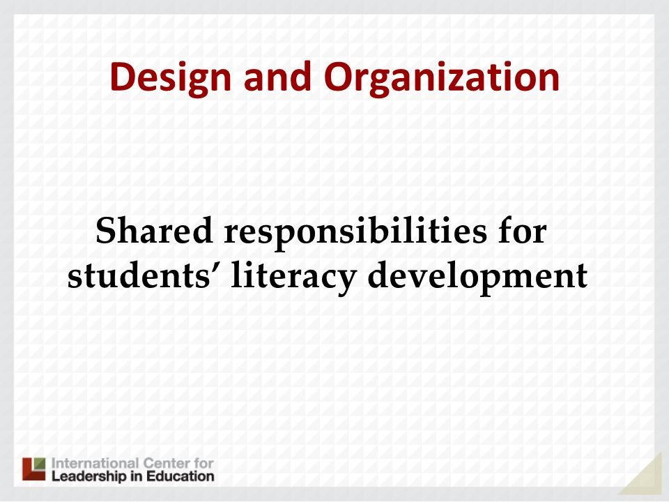 Design and Organization Shared responsibilities for students literacy development