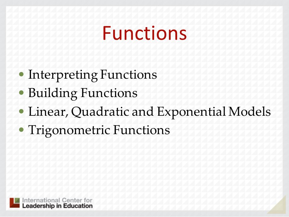 Functions Interpreting Functions Building Functions Linear, Quadratic and Exponential Models Trigonometric Functions