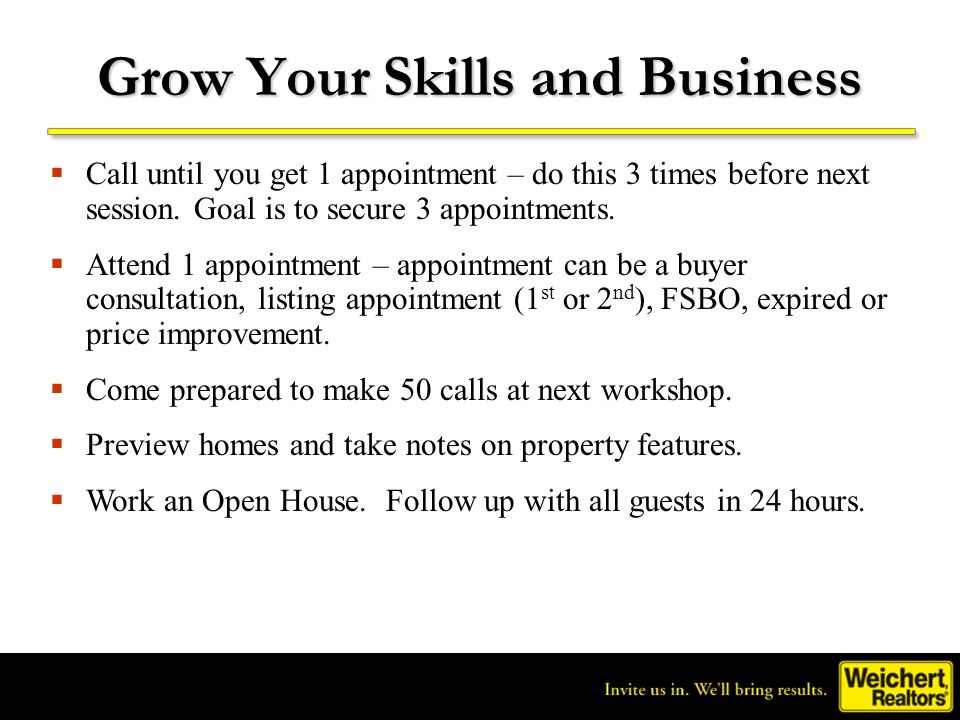 Grow Your Skills and Business Call until you get 1 appointment – do this 3 times before next session. Goal is to secure 3 appointments. Attend 1 appoi