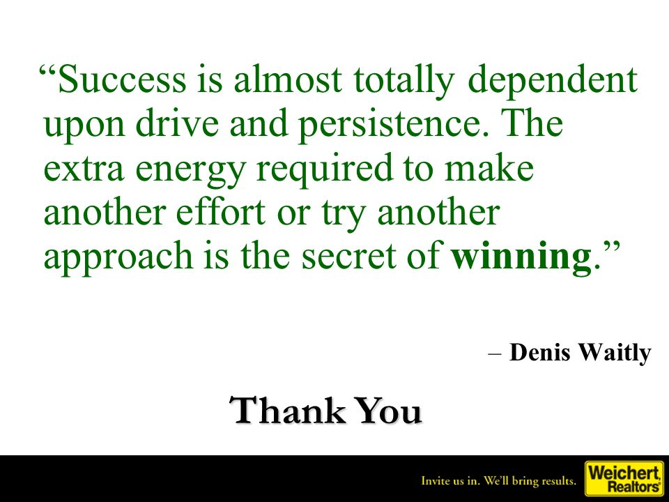 Success is almost totally dependent upon drive and persistence. The extra energy required to make another effort or try another approach is the secret