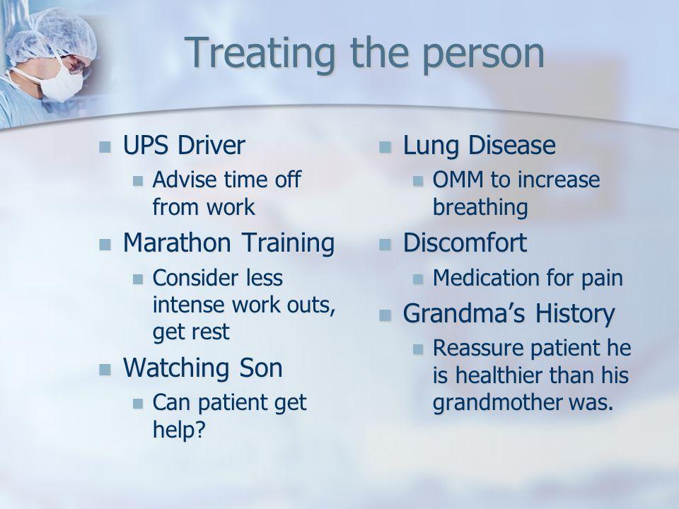 Treating the person UPS Driver UPS Driver Advise time off from work Advise time off from work Marathon Training Marathon Training Consider less intens