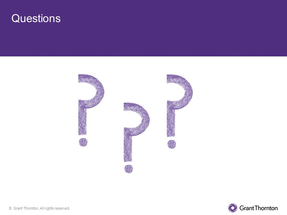© Grant Thornton. All rights reserved. Questions