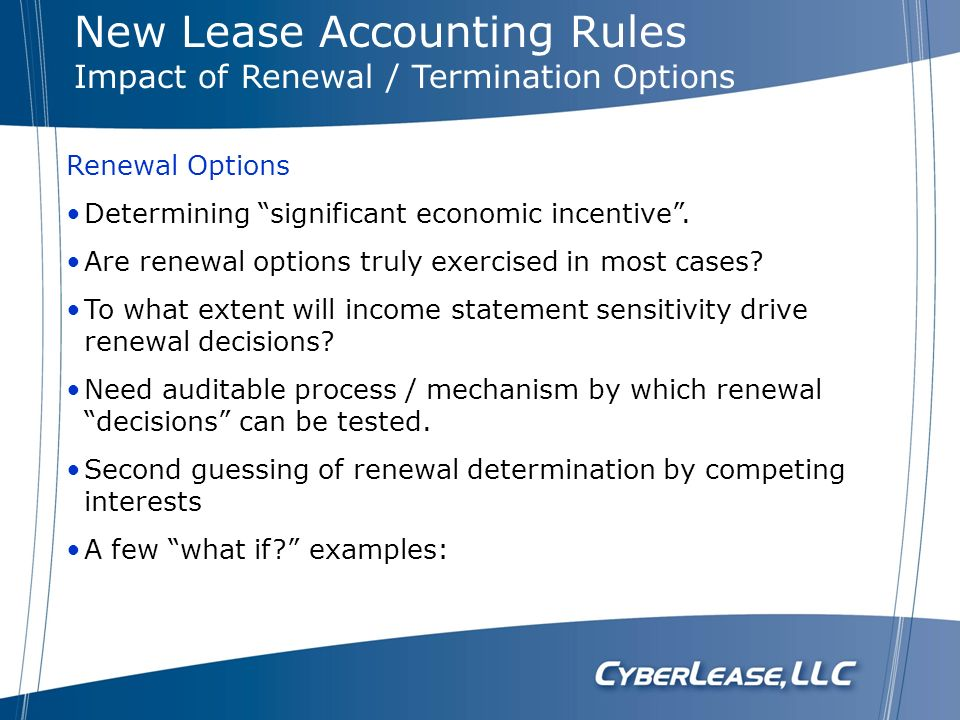 Renewal Options Determining significant economic incentive. Are renewal options truly exercised in most cases? To what extent will income statement se