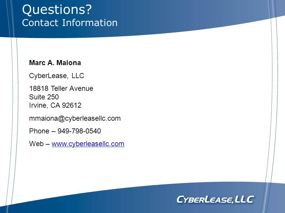Questions? Contact Information Marc A. Maiona CyberLease, LLC 18818 Teller Avenue Suite 250 Irvine, CA 92612 mmaiona@cyberleasellc.com Phone – 949-798