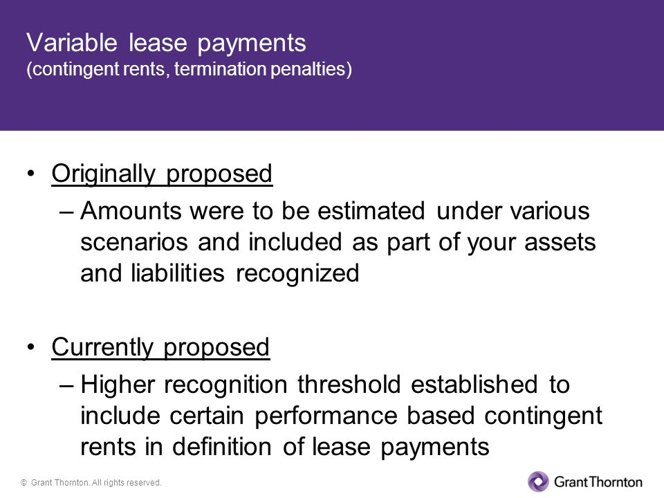 © Grant Thornton. All rights reserved. Variable lease payments (contingent rents, termination penalties) Originally proposed –Amounts were to be estim
