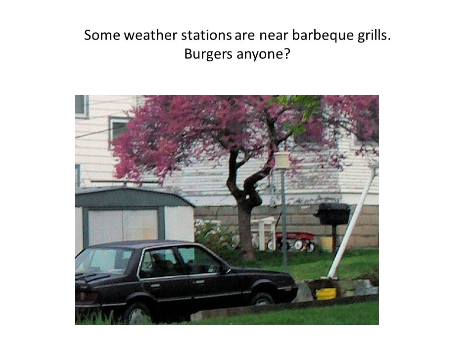 Some weather stations are near barbeque grills. Burgers anyone?