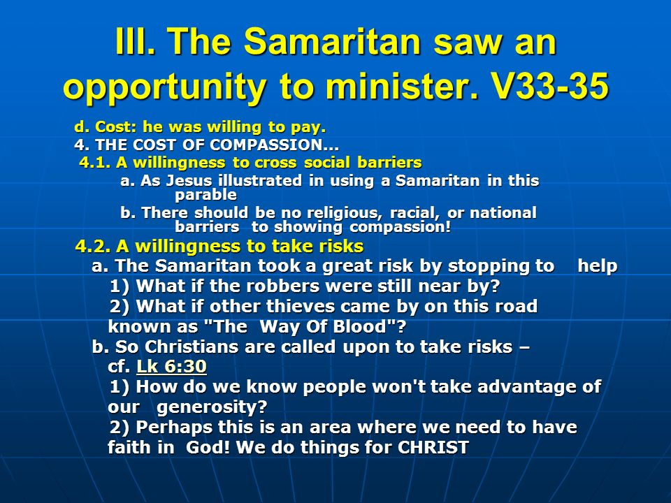 III. The Samaritan saw an opportunity to minister. V33-35 d. Cost: he was willing to pay. 4. THE COST OF COMPASSION... 4.1. A willingness to cross soc