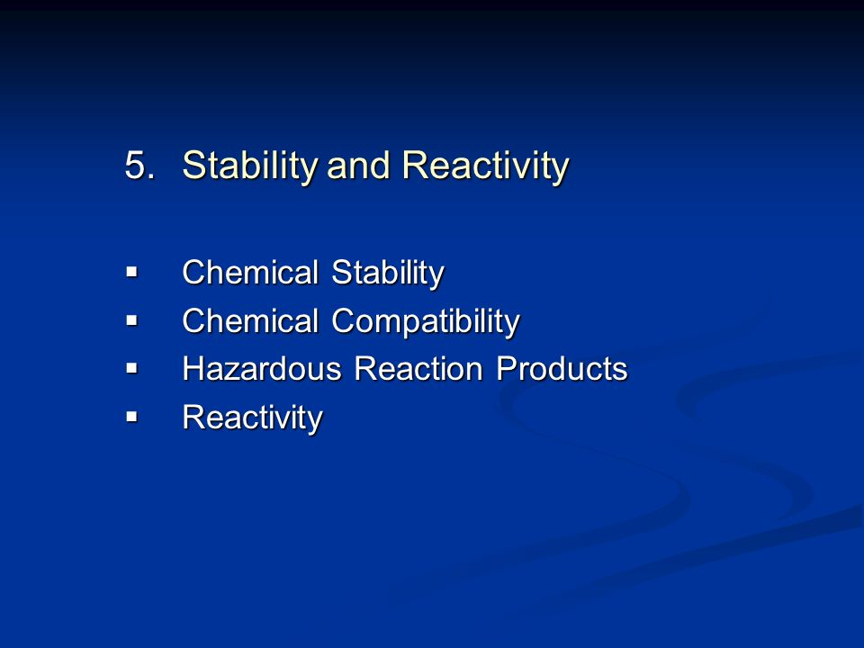 5.Stability and Reactivity Chemical Stability Chemical Stability Chemical Compatibility Chemical Compatibility Hazardous Reaction Products Hazardous R