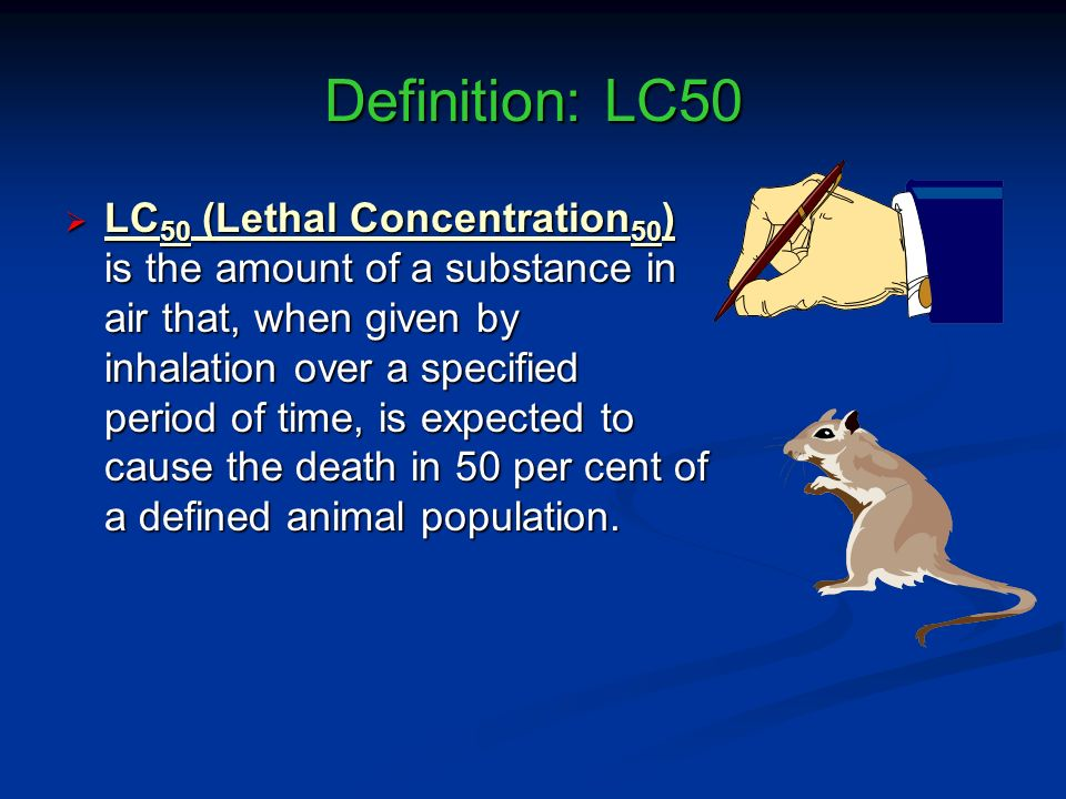 Definition: LC50 LC 50 (Lethal Concentration 50 ) is the amount of a substance in air that, when given by inhalation over a specified period of time,