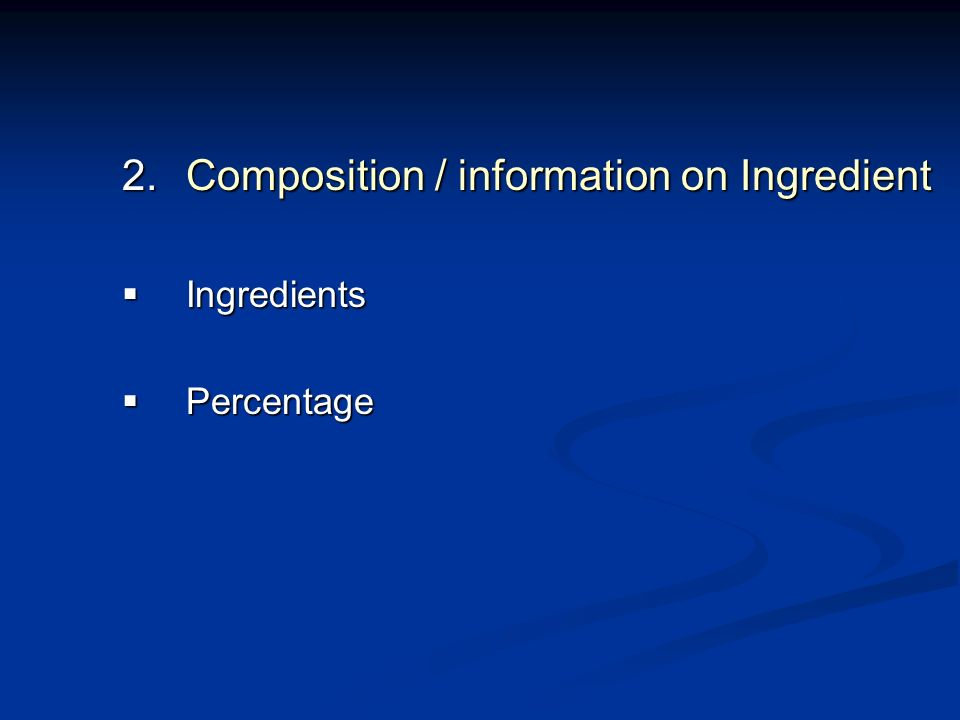 2.Composition / information on Ingredient Ingredients Ingredients Percentage Percentage
