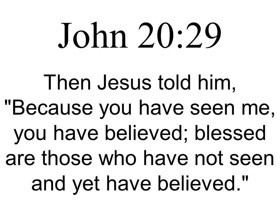 John 20:29 Then Jesus told him,