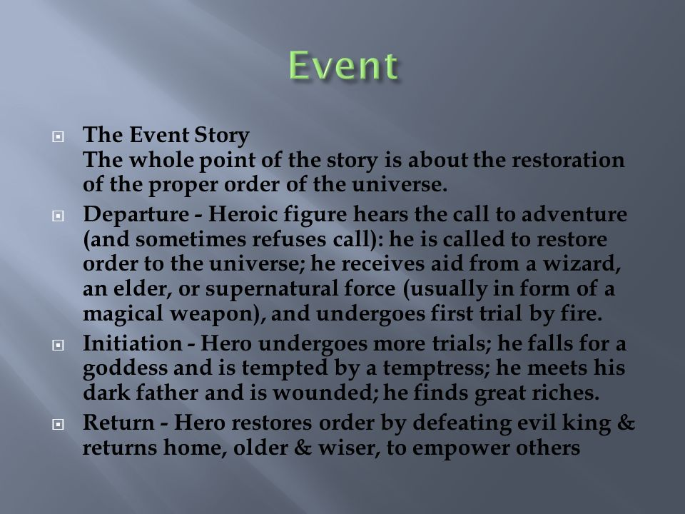 The Event Story The whole point of the story is about the restoration of the proper order of the universe. Departure - Heroic figure hears the call to