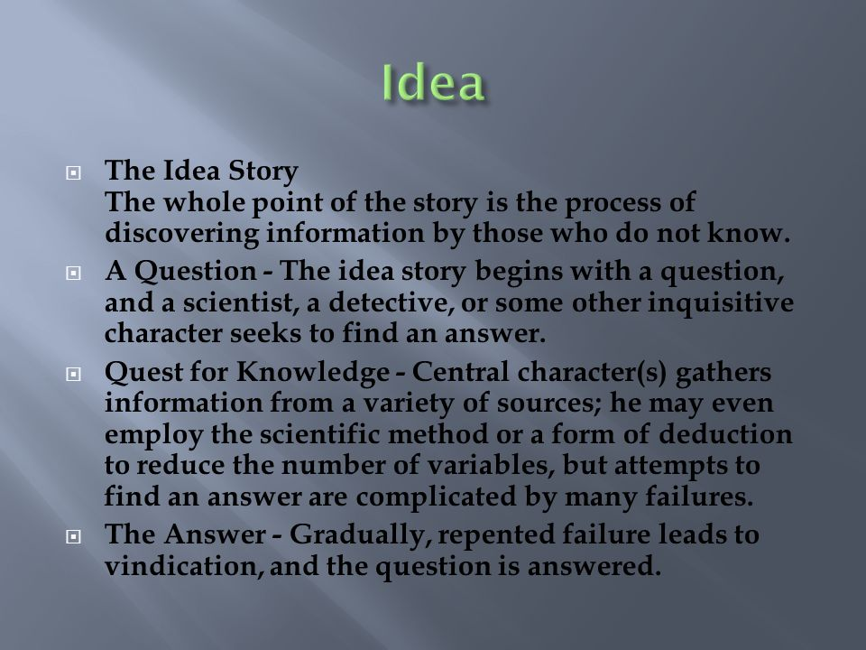 The Idea Story The whole point of the story is the process of discovering information by those who do not know. A Question - The idea story begins wit