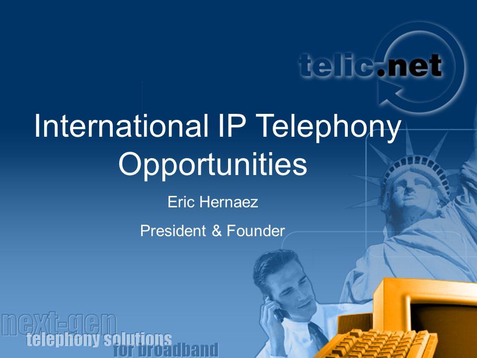 International IP Telephony Opportunities Eric Hernaez President & Founder