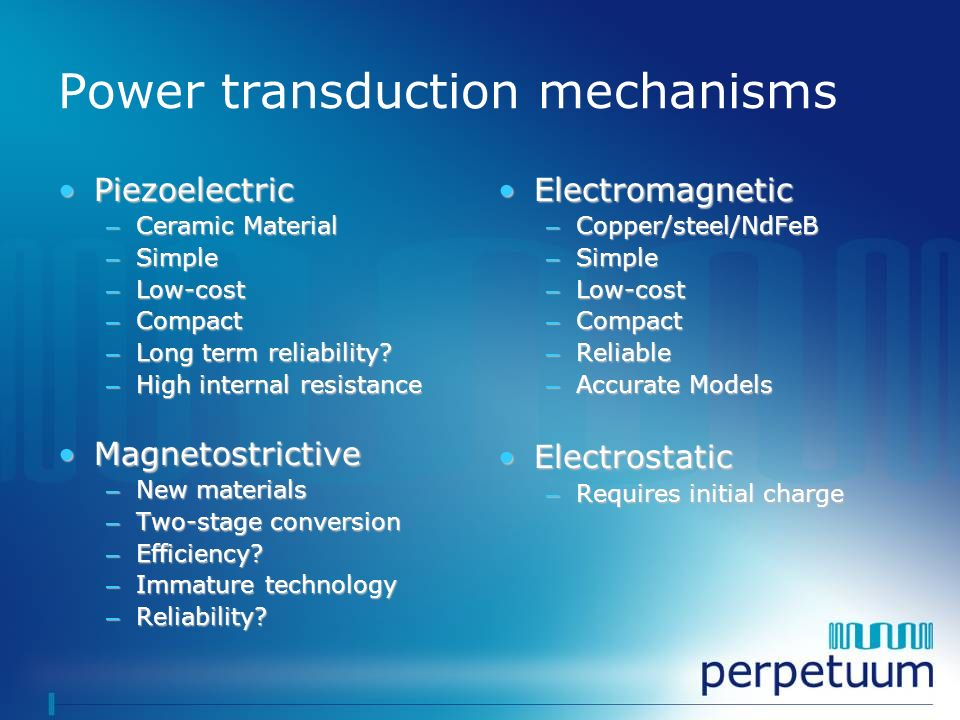 Power transduction mechanisms PiezoelectricPiezoelectric – Ceramic Material – Simple – Low-cost – Compact – Long term reliability? – High internal res