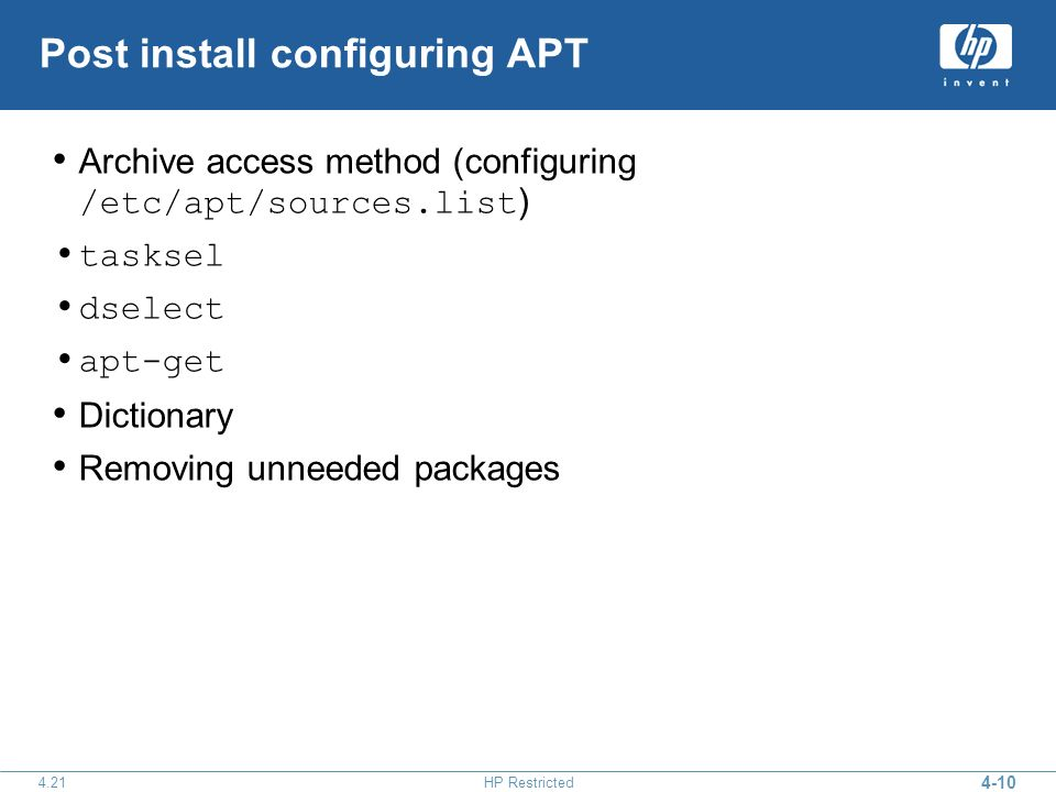 4-10 4.21HP Restricted Post install configuring APT Archive access method (configuring /etc/apt/sources.list ) tasksel dselect apt-get Dictionary Removing unneeded packages