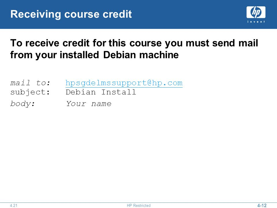 4-12 4.21HP Restricted Receiving course credit To receive credit for this course you must send mail from your installed Debian machine mail to: hpsgde