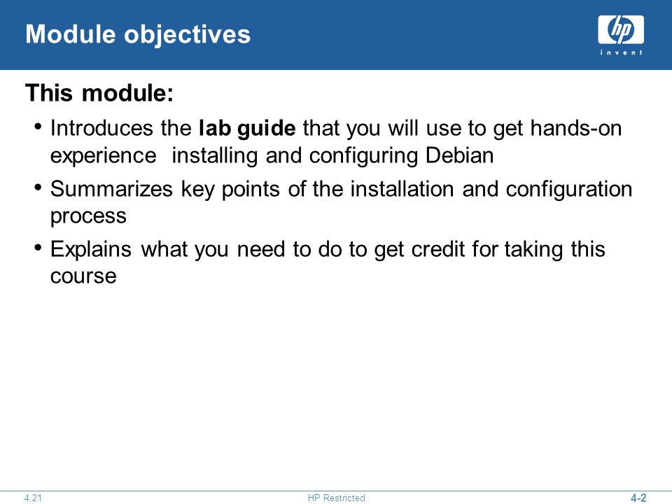 4-2 4.21HP Restricted Module objectives This module: Introduces the lab guide that you will use to get hands-on experience installing and configuring