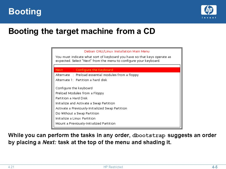 4-5 4.21HP Restricted Booting Booting the target machine from a CD While you can perform the tasks in any order, dbootstrap suggests an order by placing a Next: task at the top of the menu and shading it.