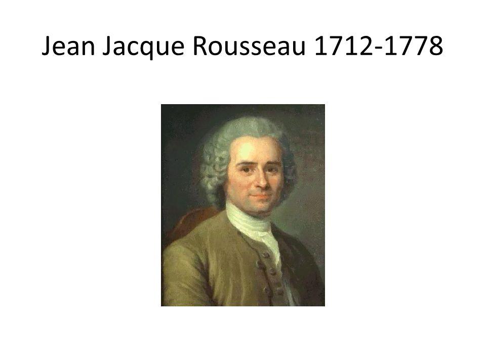 Jean Jacque Rousseau 1712-1778