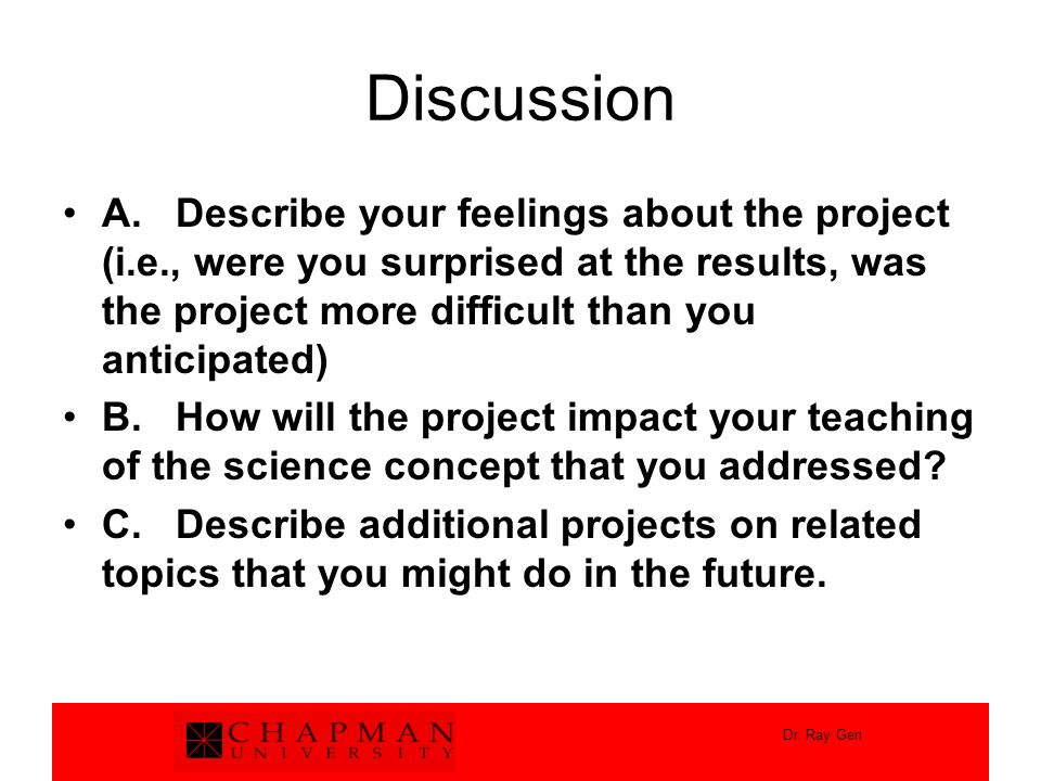 Dr. Ray Gen Discussion A. Describe your feelings about the project (i.e., were you surprised at the results, was the project more difficult than you a