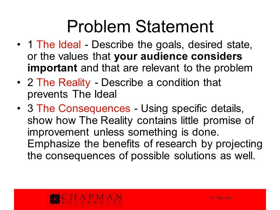 Dr. Ray Gen Problem Statement 1 The Ideal - Describe the goals, desired state, or the values that your audience considers important and that are relev