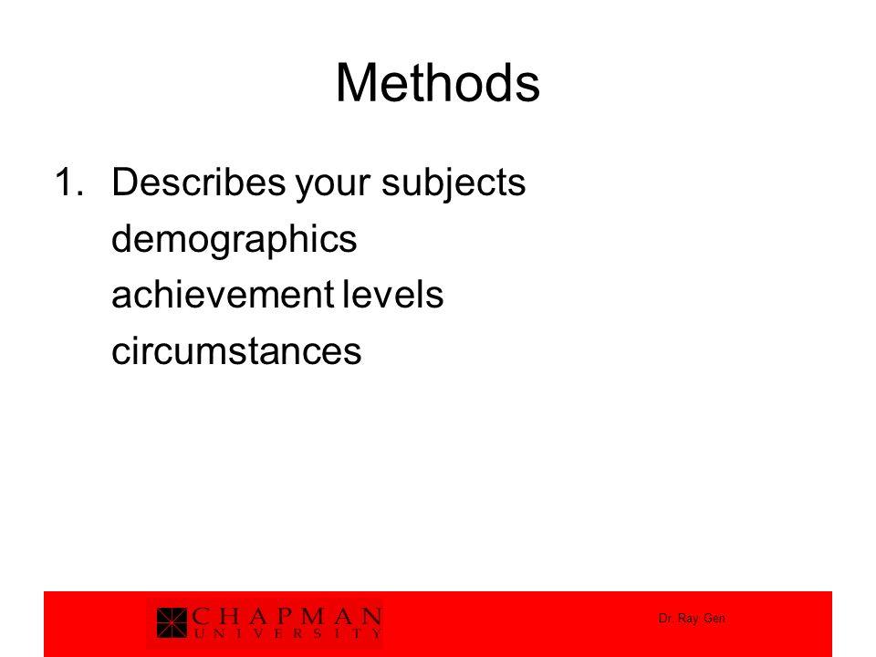 Dr. Ray Gen Methods 1.Describes your subjects demographics achievement levels circumstances