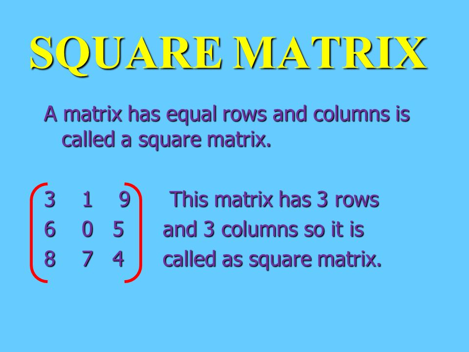 NULL MATRIX A MATRIX WHICH HAS 0 S AS ELEMENTS IS CALLED AS NULLMATRIX.