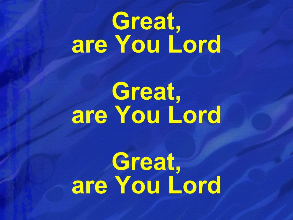 Great, are You Lord