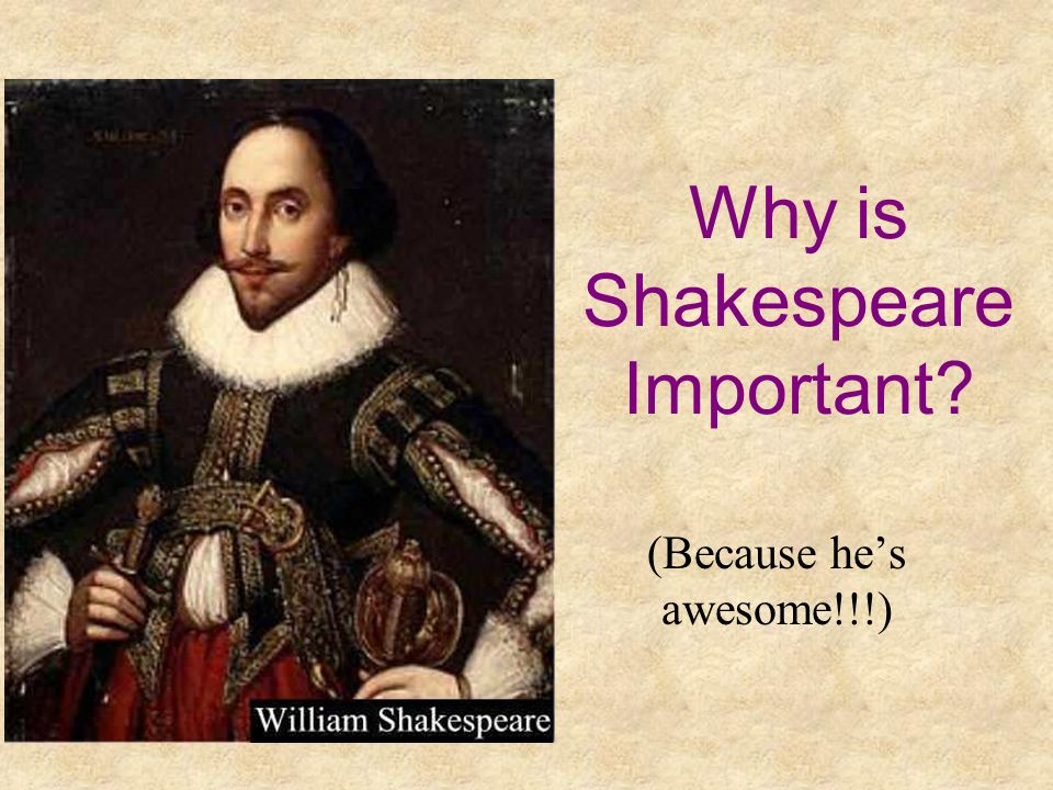 He illustrates a time period Many aspects of Elizabethan society are present in his plays.