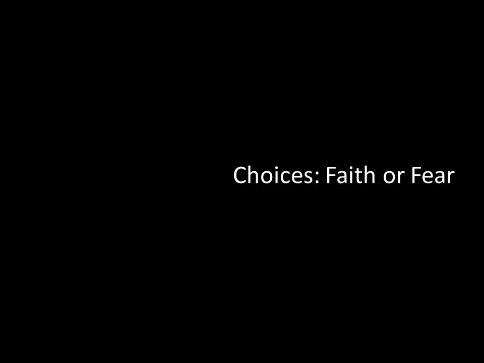 Choices: Faith or Fear
