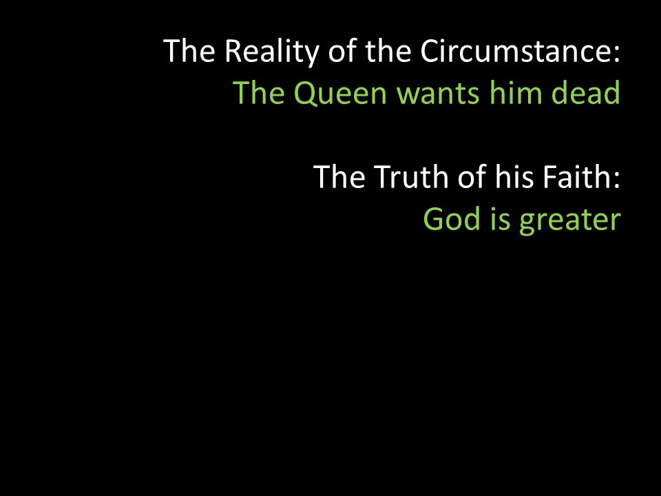 The Reality of the Circumstance: The Queen wants him dead The Truth of his Faith: God is greater