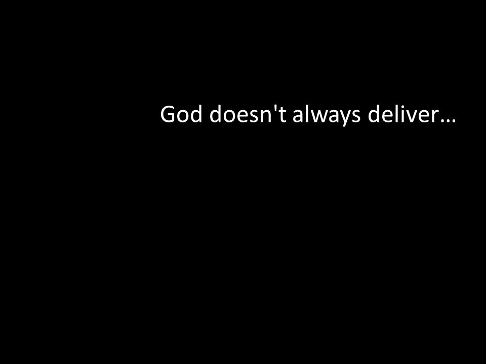God doesn't always deliver…