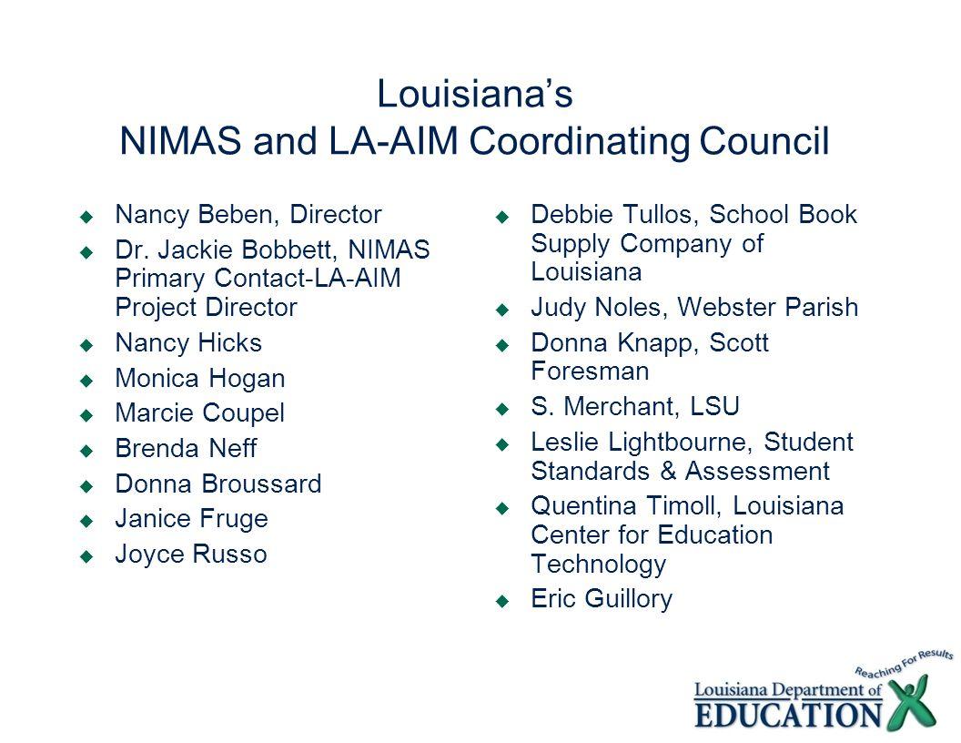 Louisianas NIMAS and LA-AIM Coordinating Council Nancy Beben, Director Dr. Jackie Bobbett, NIMAS Primary Contact-LA-AIM Project Director Nancy Hicks M