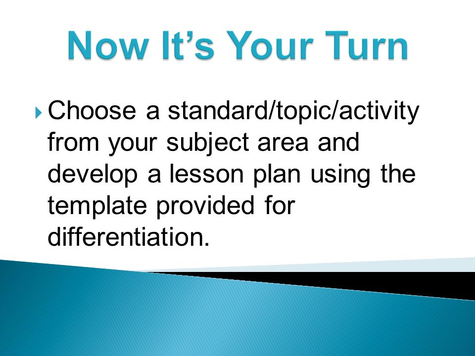 Choose a standard/topic/activity from your subject area and develop a lesson plan using the template provided for differentiation.