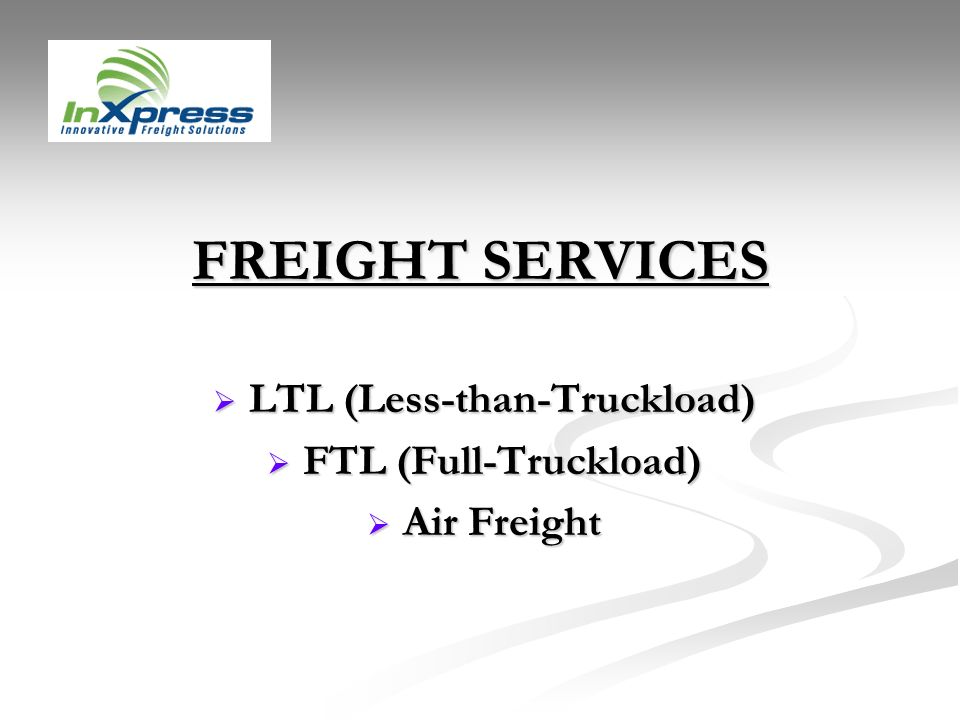 FREIGHT SERVICES LTL (Less-than-Truckload) LTL (Less-than-Truckload) FTL (Full-Truckload) FTL (Full-Truckload) Air Freight Air Freight