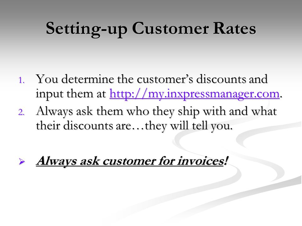 Setting-up Customer Rates 1. You determine the customers discounts and input them at http://my.inxpressmanager.com. http://my.inxpressmanager.com 2. A